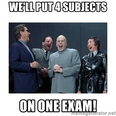 Dr. Evil Laughing - we'll put 4 subjects on one exam!
