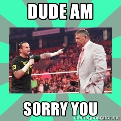 CM Punk Apologize! - DUDE AM SORRY YOU