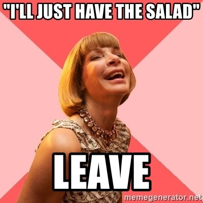"Amused Anna Wintour - ""I'll just have the salad"" leave"