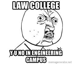 Y U SO - law college y u no in engineering campus