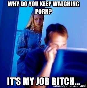 Internet Husband - Why do you keep watching porn? it'S my job bitch...