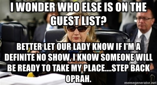 Hillary Text - I wonder who else is on the guest list? Better let our lady know if I'm a definite no show, I know someone will be ready to take my place....step back oprah.