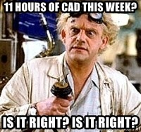 Doc Back to the future - 11 hours of cad this week? is it right? is it right?