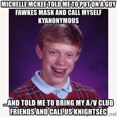 nerdy kid lolz - Michelle Mckee told me to put on a guy fawkes mask and call myself kyanonymous ...and told me to bring my a/v club friends and call us knightsec