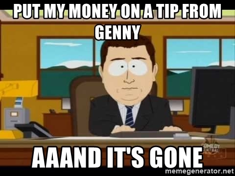 south park aand it's gone - put my money on a tip from genny aaand it's gone