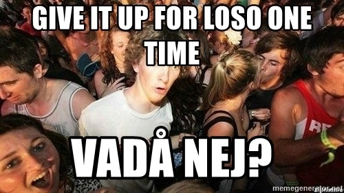 -Sudden Clarity Clarence - GIVE IT UP FOR LOSO ONE TIME VADÅ NEJ?