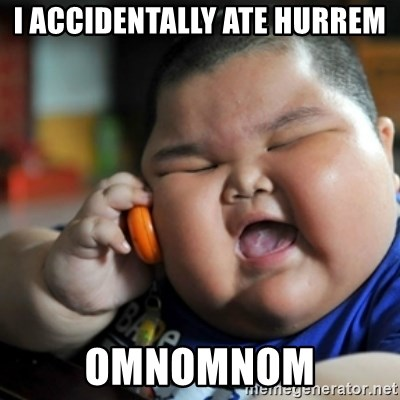 fat chinese kid - I ACCIDENTALLY ATE HURREM OMNOMNOM