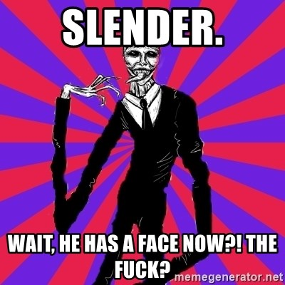 slender man - SLENDER. WAIT, HE HAS A FACE NOW?! THE FUCK?