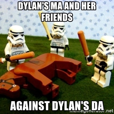 Beating a Dead Horse stormtrooper - DYLAN'S MA AND HER FRIENDS  AGAINST DYLAN'S DA