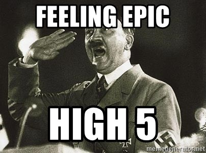 Adolf Hitler - feeling epic high 5