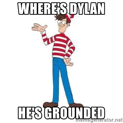 Where's Waldo - WHERE'S DYLAN  HE'S GROUNDED