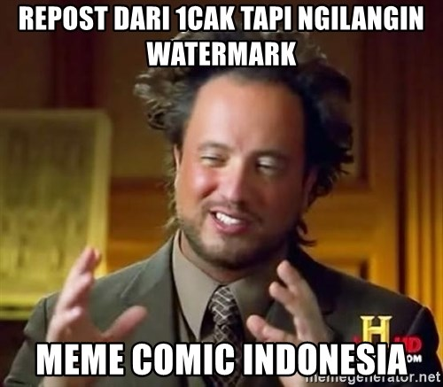 Ancient Aliens - repost dARI 1CAK TAPI NGILANGIN WATERMARK MEME COMIC INDONESIA