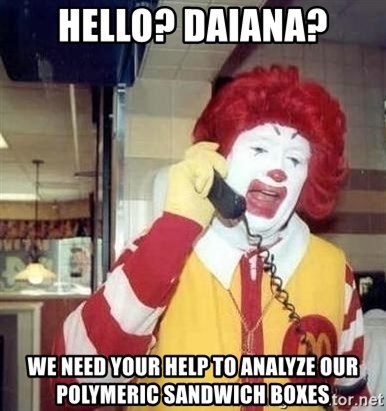Ronald Mcdonald Call - hello? Daiana? We need your help to analyze our polymeric sandwich boxes