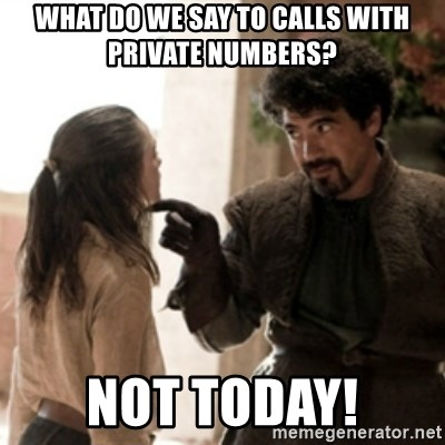 Not today arya - what do we say to calls with private numbers? not today!
