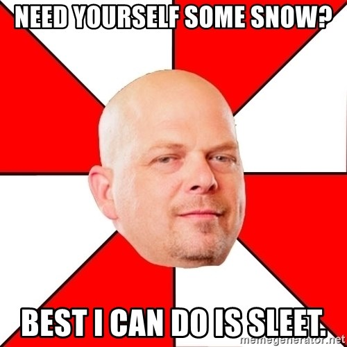 Pawn Stars - Need yourself some snow? Best I can do is sleet.