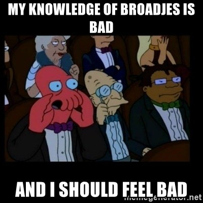 X is bad and you should feel bad - My knowledge of broadjes is bad and I should feel bad
