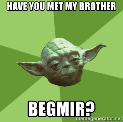 Advice Yoda Gives - Have you met my Brother Begmir?