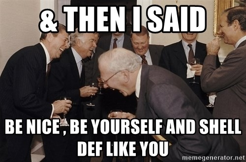 So Then I Said... - & then i said be nice , be yourself and shell def like you