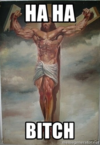 Muscles Jesus - HA HA  BITCH