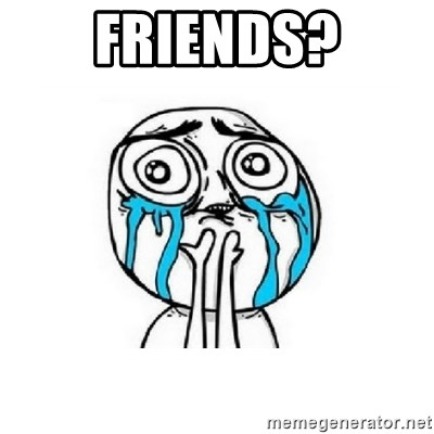 crying - FRIENDS?