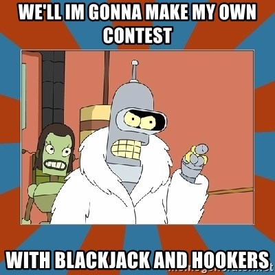 Blackjack and hookers bender - WE'll im gonna make my own contest with blackjack and hookers