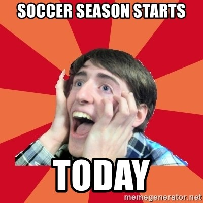 Super Excited - SOCCER SEASON STARTS TODAY