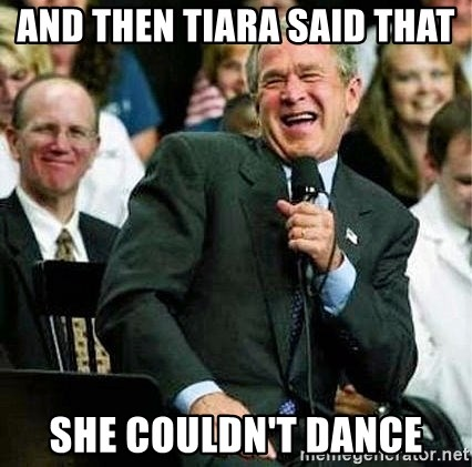 Laughing Bush - And then tiara said that  she couldn't dance