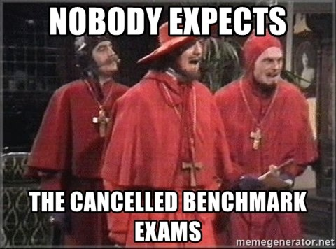spanish inquisition - Nobody expects The cancelled Benchmark Exams