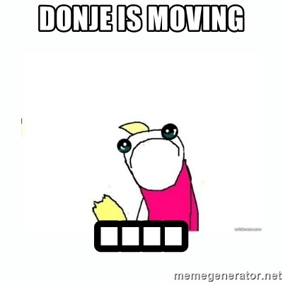 sad do all the things - Donje is moving ....