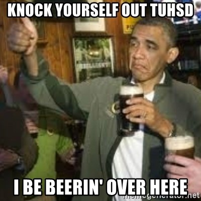 obama beer - knock yourself out TUHSD I be beerin' over here