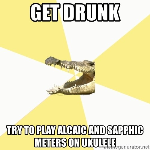 Classics Crocodile - Get drunk try to Play Alcaic and Sapphic meters on UKULELE