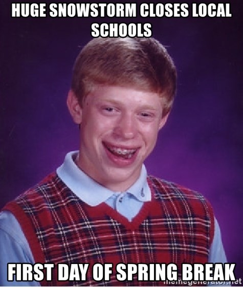 Bad Luck Brian - huge snowstorm closes local schools first day of spring break