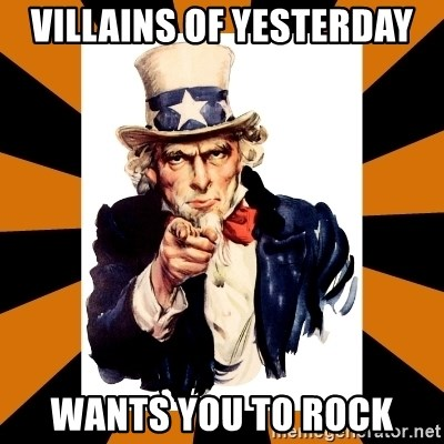 Uncle sam wants you! - Villains Of yesterday Wants you to rock