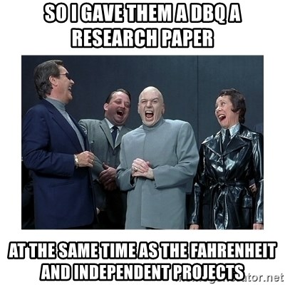 Dr. Evil Laughing - So I gave them a dbq a Research paper At the same time as the fahrenheit and INDEPENDENT Projects