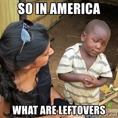skeptical black kid - so in america  what are leftovers