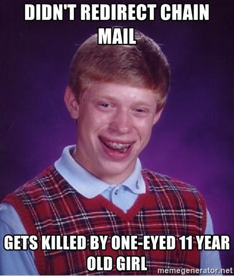 Bad Luck Brian - Didn't redirect chain mail gets killed by one-eyed 11 year old girl