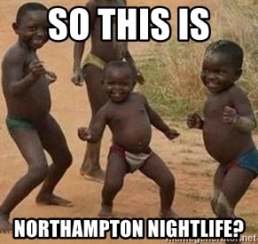 african children dancing - SO THIS IS  NORTHAMPTON NIGHTLIFE?