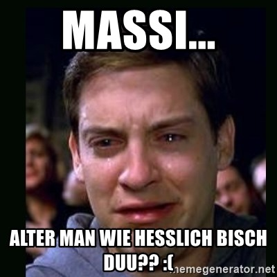 crying peter parker - MASSI... ALTER MAN WIE HESSLICH BISCH DUU?? :(