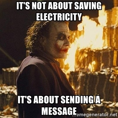 Joker sending a message - It's not about saving electricity It's about sending a message