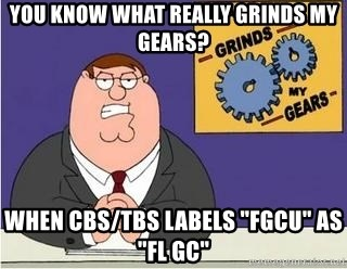 """Grinds My Gears Peter Griffin - you know what really grinds my gears? when CBS/TBS labels """"FGCU"""" as """"FL GC"""""""