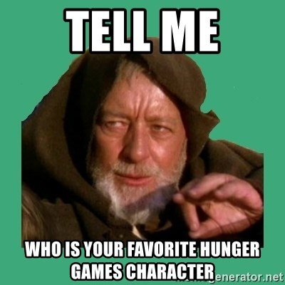 Jedi mind trick - Tell me Who is your favorite hunger games character