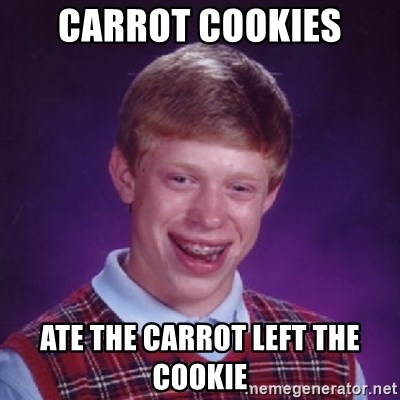 Bad Luck Brian - CARROT COOKIES ATE THE CARROT LEFT THE COOKIE