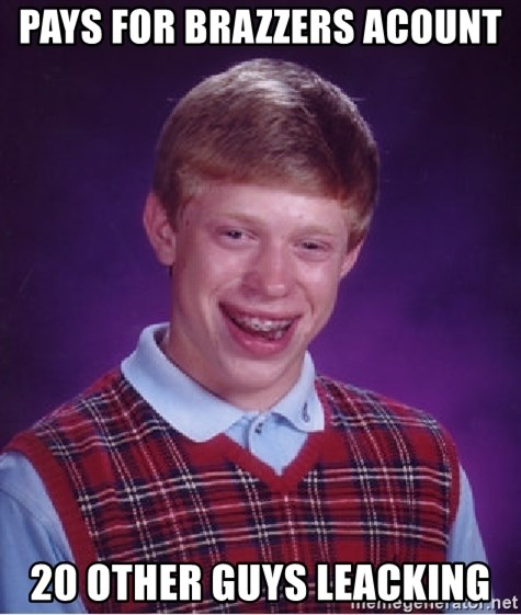 Bad Luck Brian - pays for brazzers acount 20 other guys leacking