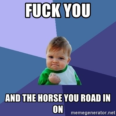 Success Kid - Fuck You and the horse you road in on