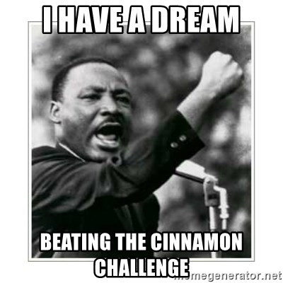 I HAVE A DREAM - I HAVE A DREAM BEATING THE CINNAMON CHALLENGE