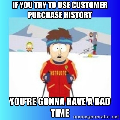 super cool ski instructor - if you try to use customer purchase history you're gonna have a bad time