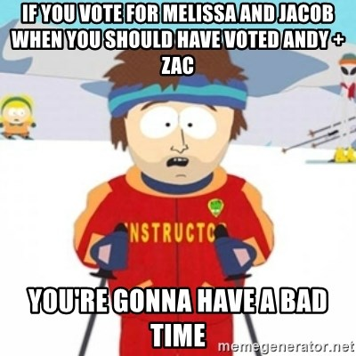 Bad time ski instructor 1 - If you vote for Melissa and Jacob when you should have voted Andy + Zac You're gonna have a bad time