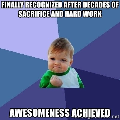 Success Kid - finally recognized after decades of sacrifice and hard work awesomeness achieved