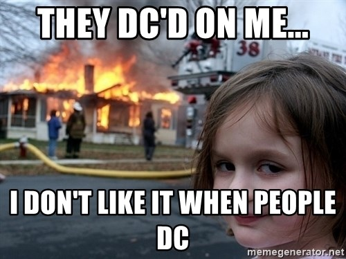 Disaster Girl - They DC'd on me... I don't like it when people DC