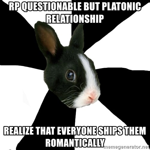 Roleplaying Rabbit - RP questionable but platonic relationship Realize that everyone ships them romantically